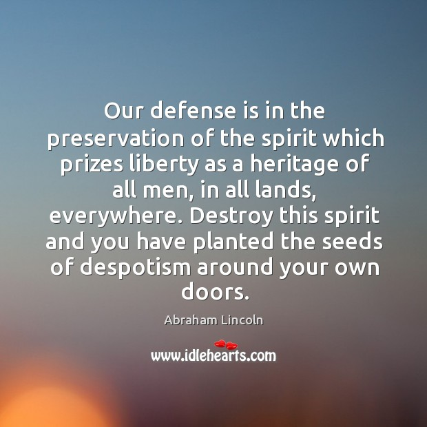 Image, Our defense is in the preservation of the spirit which prizes liberty as a heritage