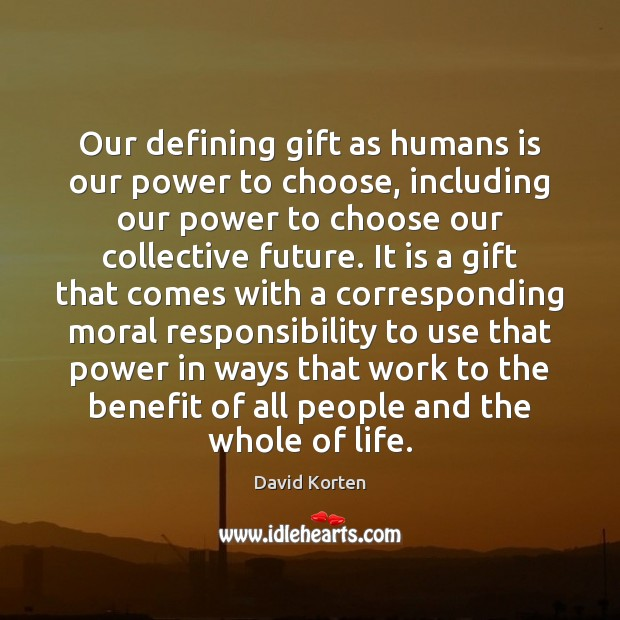 Our defining gift as humans is our power to choose, including our Image