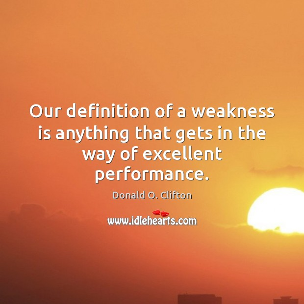 Our definition of a weakness is anything that gets in the way of excellent performance. Image