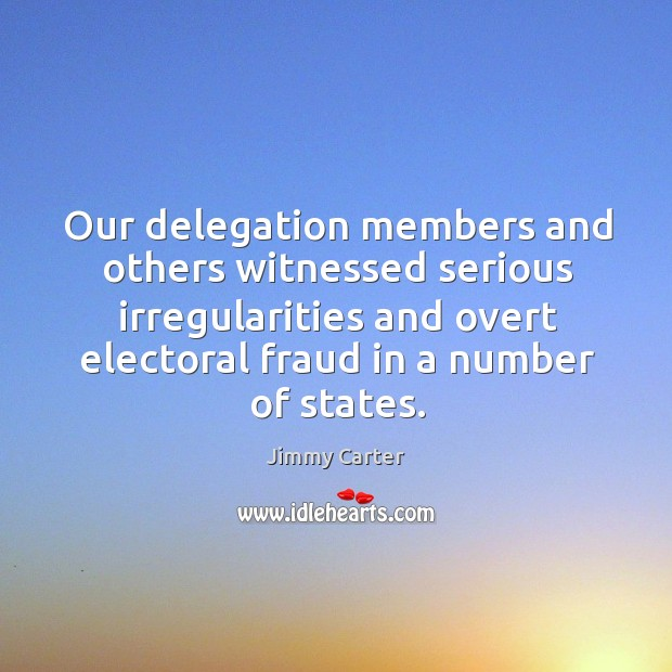 Image, Our delegation members and others witnessed serious irregularities and overt electoral fraud in a number of states.