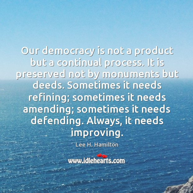 Image, Our democracy is not a product but a continual process.