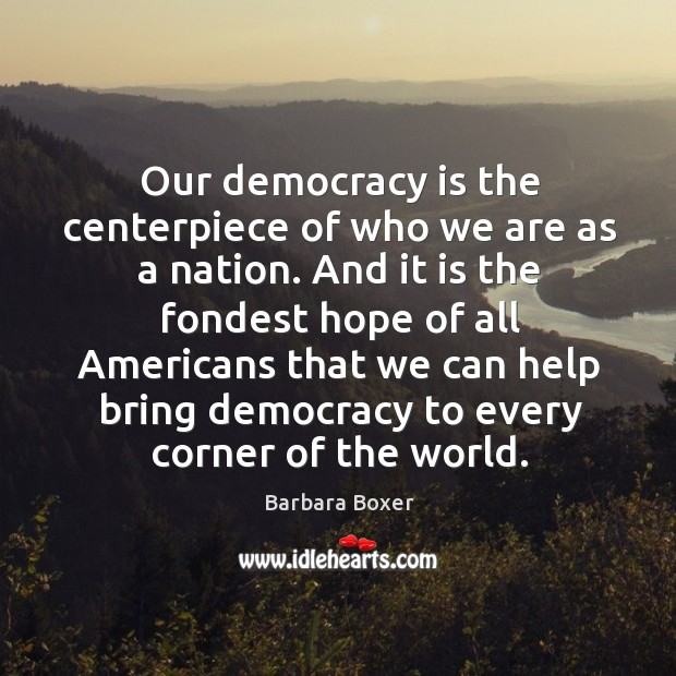 Our democracy is the centerpiece of who we are as a nation. Image