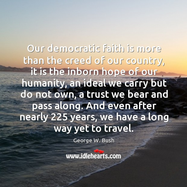 Image, Our democratic faith is more than the creed of our country, it