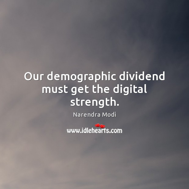 Image, Our demographic dividend must get the digital strength.