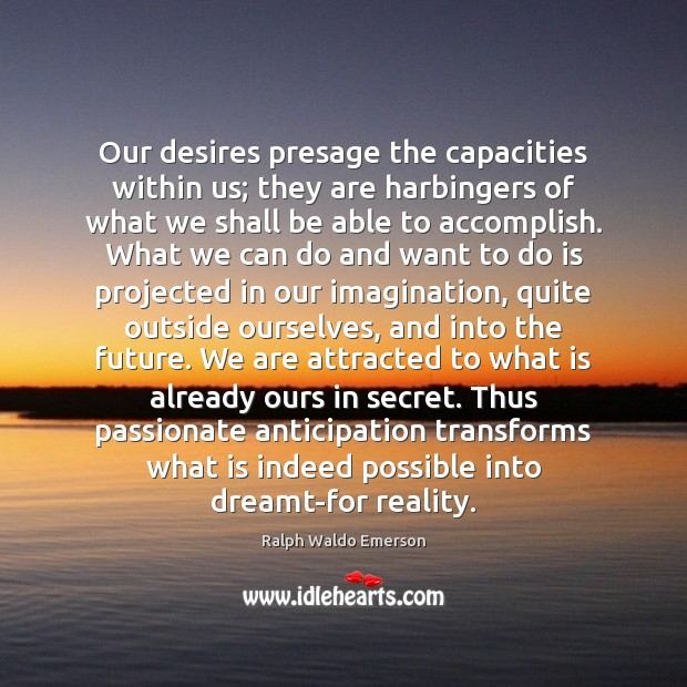 Our desires presage the capacities within us; they are harbingers of what Image