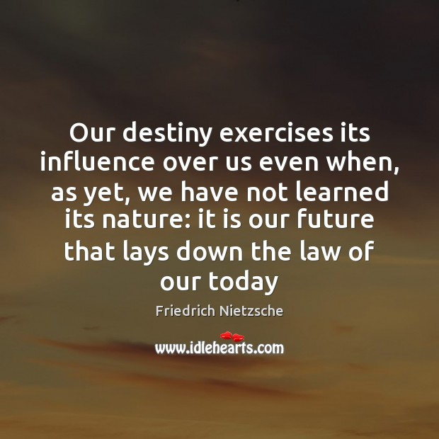 Image, Our destiny exercises its influence over us even when, as yet, we