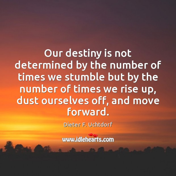 Our destiny is not determined by the number of times we stumble Dieter F. Uchtdorf Picture Quote