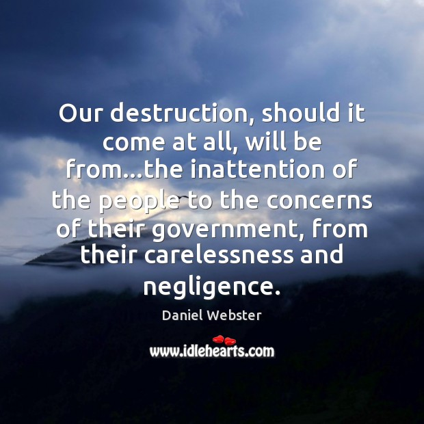 Our destruction, should it come at all, will be from…the inattention Image