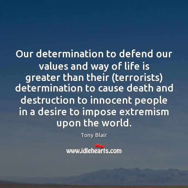 Our determination to defend our values and way of life is greater Image