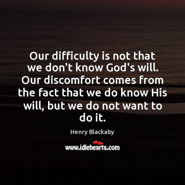 Our difficulty is not that we don't know God's will. Our discomfort Image