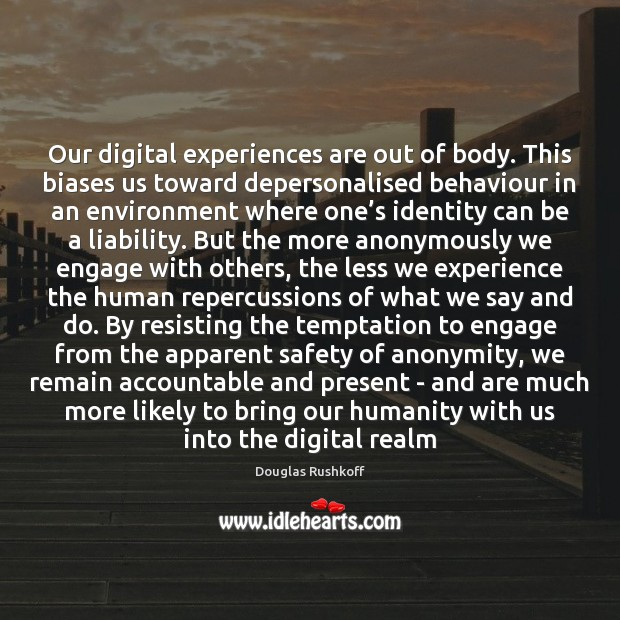 Image, Our digital experiences are out of body. This biases us toward depersonalised