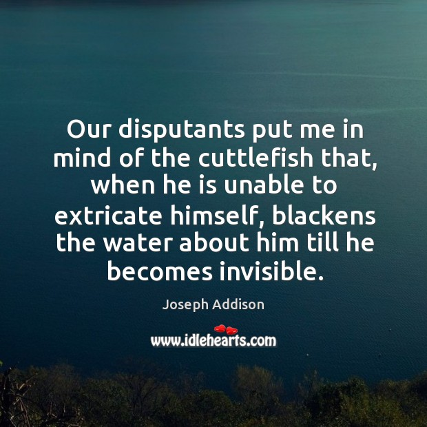 Image, Our disputants put me in mind of the cuttlefish that, when he