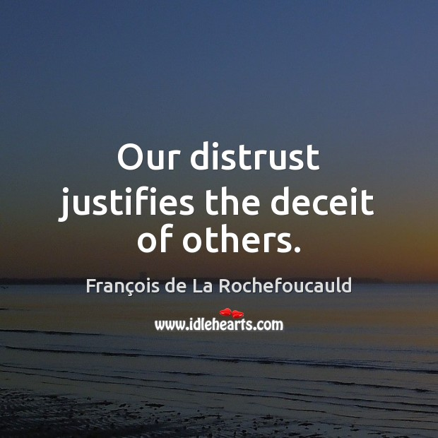 Image, Our distrust justifies the deceit of others.