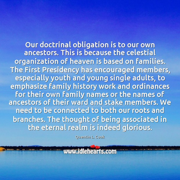 Our doctrinal obligation is to our own ancestors. This is because the Quentin L. Cook Picture Quote