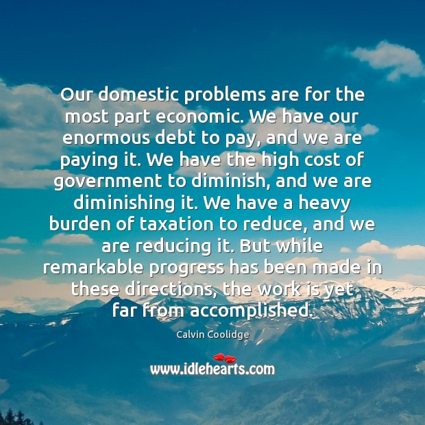 Our domestic problems are for the most part economic. We have our Calvin Coolidge Picture Quote