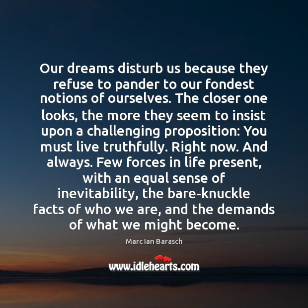 Our dreams disturb us because they refuse to pander to our fondest Image