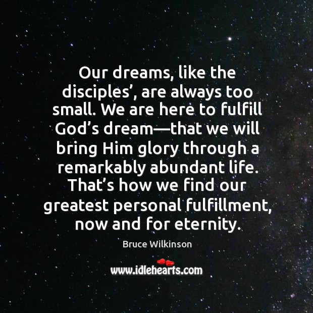 Image, Our dreams, like the disciples', are always too small. We are here