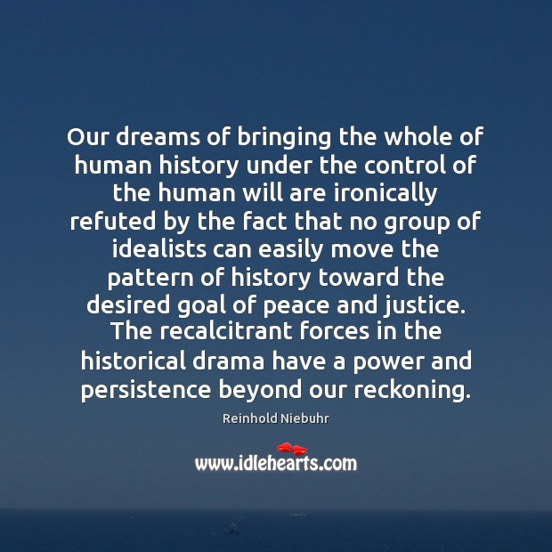 Our dreams of bringing the whole of human history under the control Image