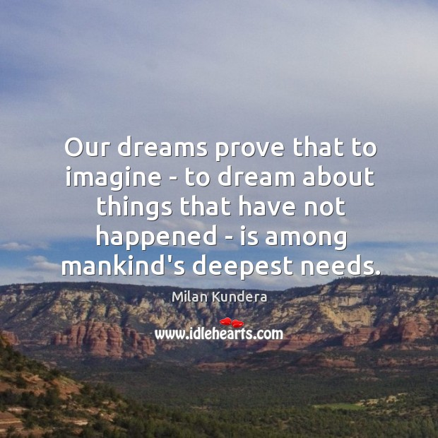 Our dreams prove that to imagine – to dream about things that Image