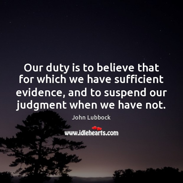Our duty is to believe that for which we have sufficient evidence, Image