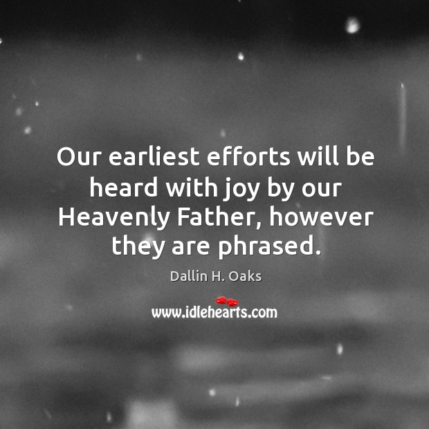Our earliest efforts will be heard with joy by our Heavenly Father, Image