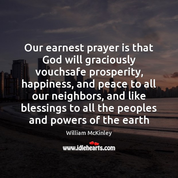 Our earnest prayer is that God will graciously vouchsafe prosperity, happiness, and Image