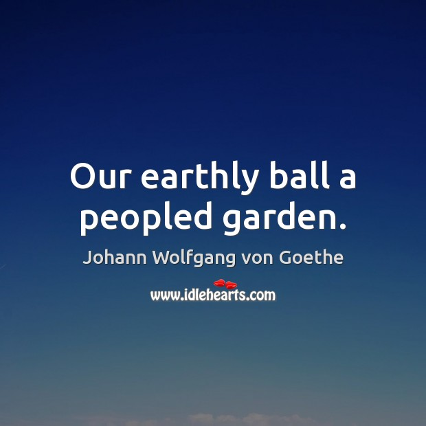 Our earthly ball a peopled garden. Image