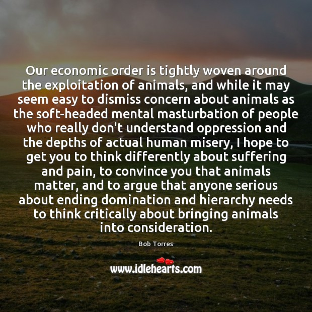 Image, Our economic order is tightly woven around the exploitation of animals, and