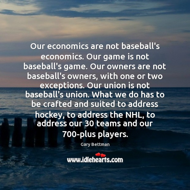 Our economics are not baseball's economics. Our game is not baseball's game. Union Quotes Image