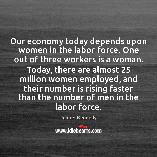Image, Our economy today depends upon women in the labor force. One out