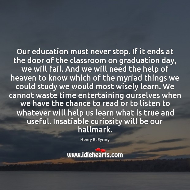 Our education must never stop. If it ends at the door of Image