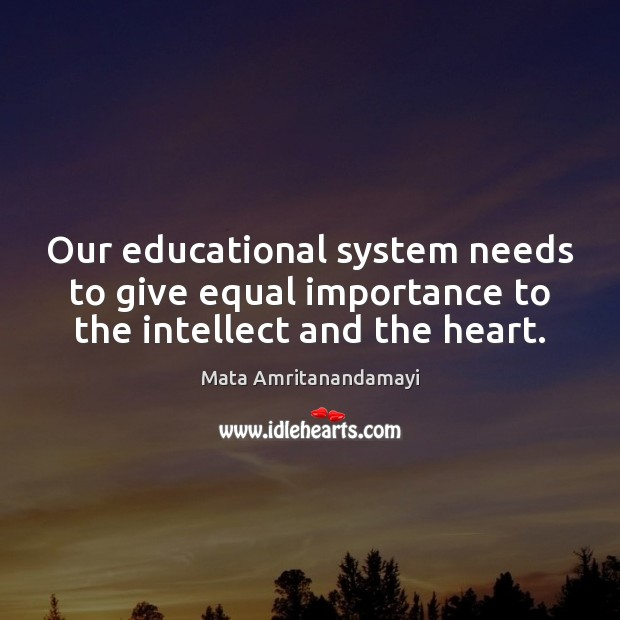 Our educational system needs to give equal importance to the intellect and the heart. Image