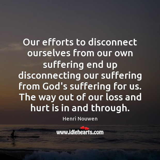 Our efforts to disconnect ourselves from our own suffering end up disconnecting Image