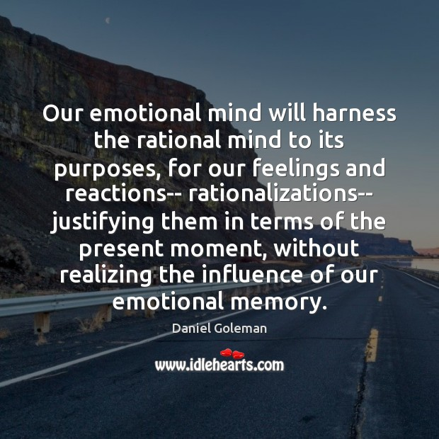 Our emotional mind will harness the rational mind to its purposes, for Daniel Goleman Picture Quote