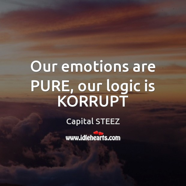Image, Our emotions are PURE, our logic is KORRUPT