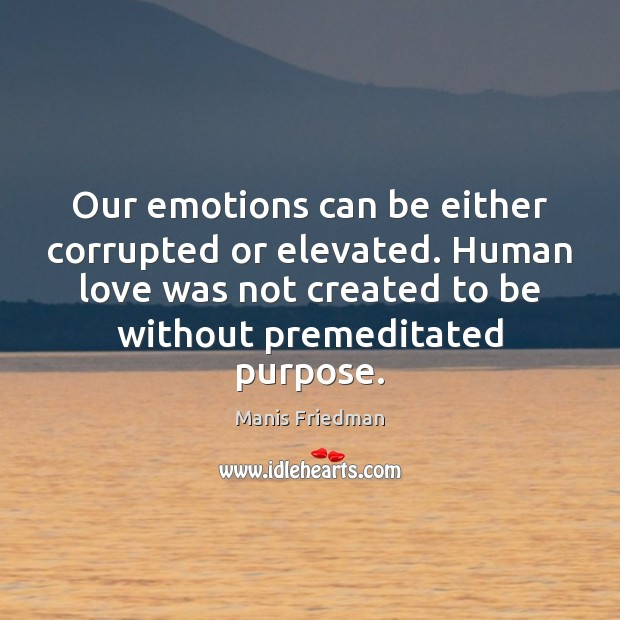 Our emotions can be either corrupted or elevated. Human love was not Image