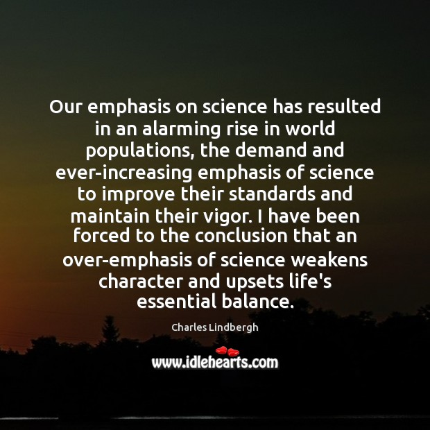 Image, Our emphasis on science has resulted in an alarming rise in world