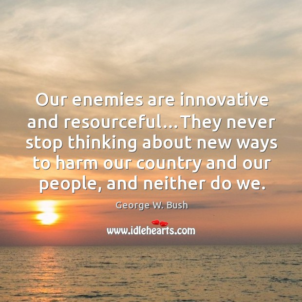Image, Our enemies are innovative and resourceful…they never stop thinking about new ways to