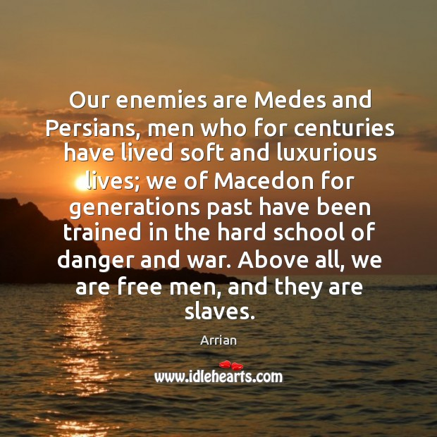 Our enemies are medes and persians, men who for centuries have lived soft and luxurious lives Image