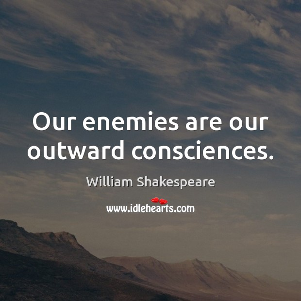Image, Our enemies are our outward consciences.