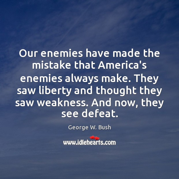 Image, Our enemies have made the mistake that America's enemies always make. They