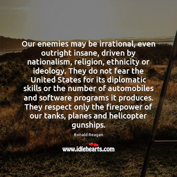 Image, Our enemies may be irrational, even outright insane, driven by nationalism, religion,