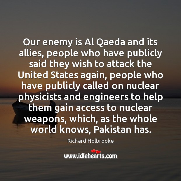 Our enemy is Al Qaeda and its allies, people who have publicly Image