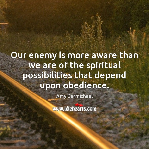Our enemy is more aware than we are of the spiritual possibilities Image