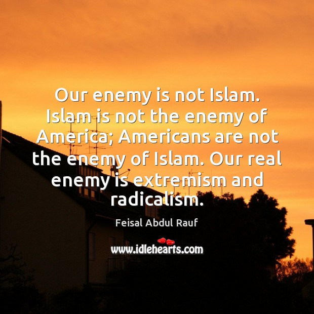 Our enemy is not Islam. Islam is not the enemy of America; Image