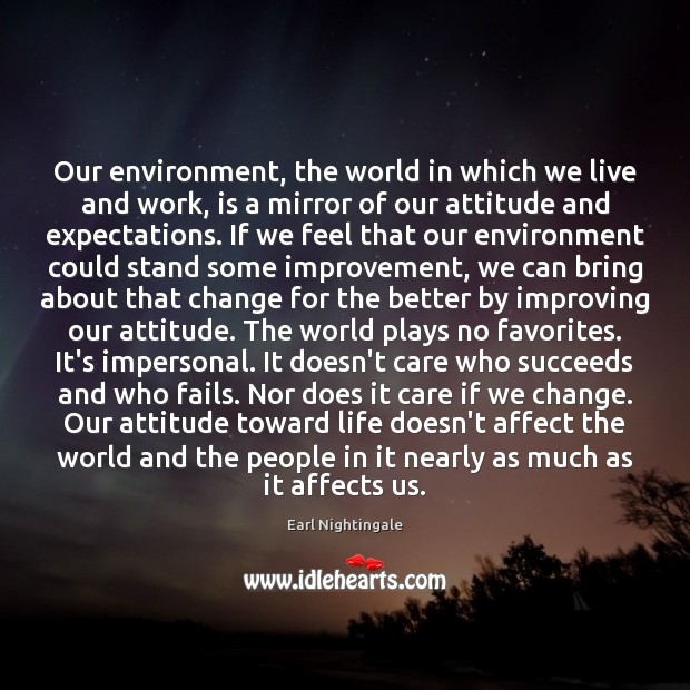 Our environment, the world in which we live and work, is a Earl Nightingale Picture Quote
