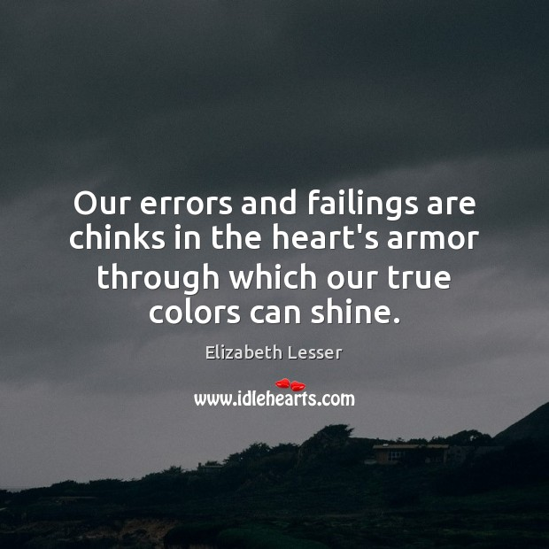 Our errors and failings are chinks in the heart's armor through which Elizabeth Lesser Picture Quote