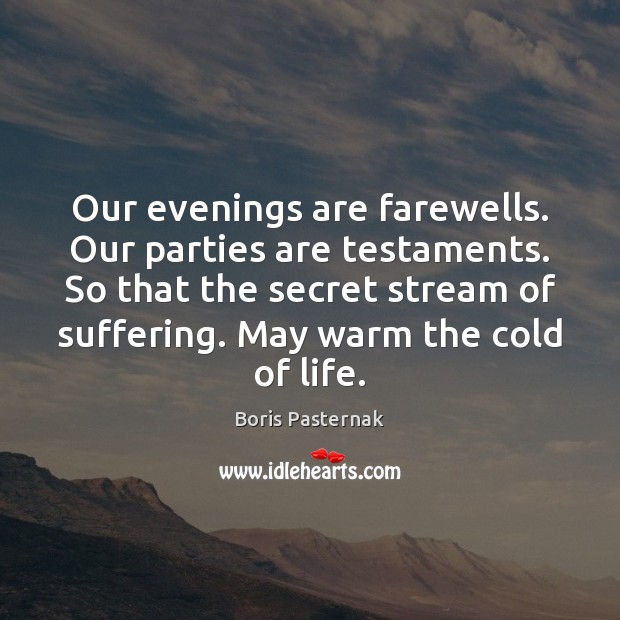 Image, Our evenings are farewells. Our parties are testaments. So that the secret