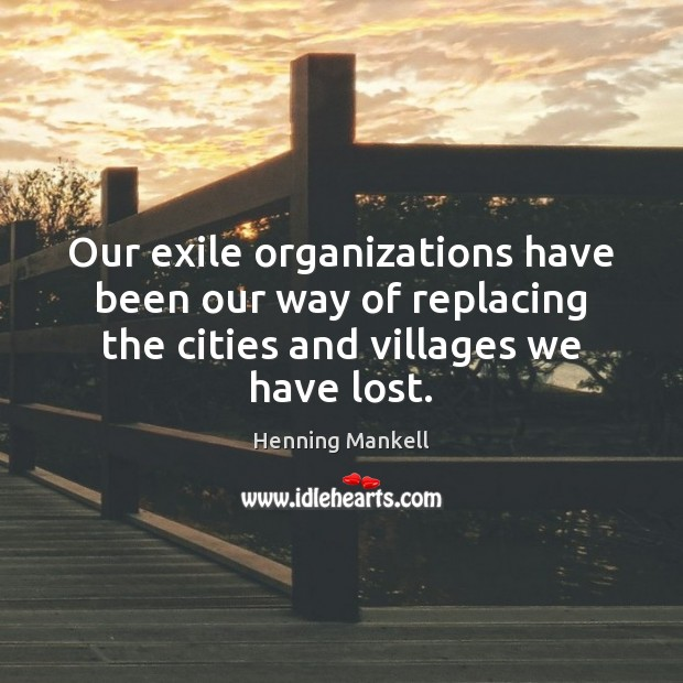 Image, Our exile organizations have been our way of replacing the cities and