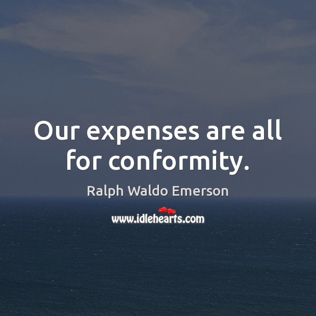 Our expenses are all for conformity. Image